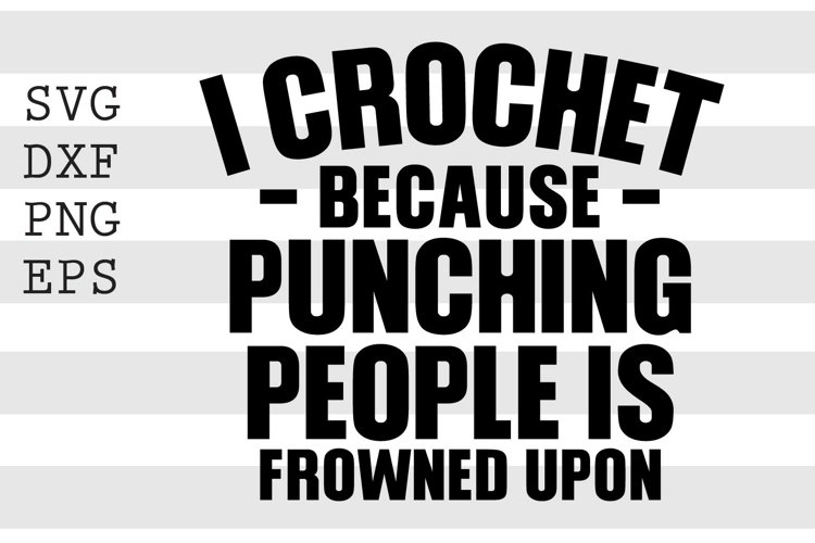 I crochet because punching people is frowned upon SVG example image 1