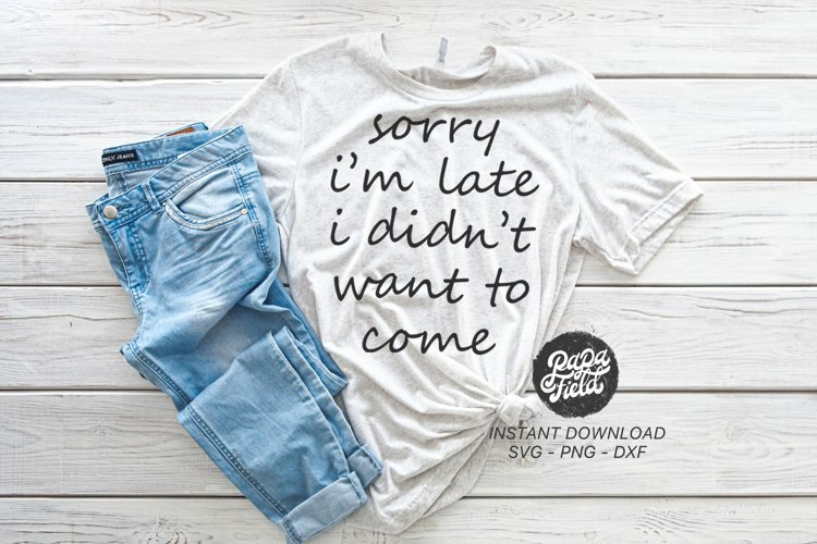 Sorry I'm Late I Didn't Want to Come SVG|PNG|DXF example image 1