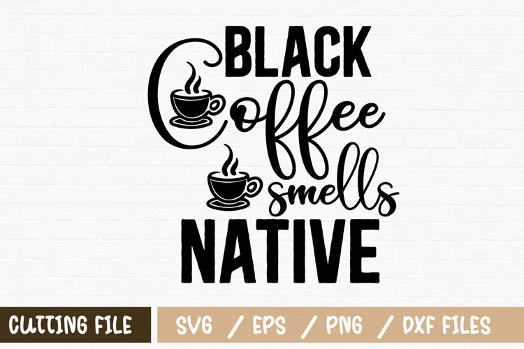 Black coffee smells native svg example image 1