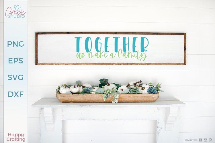 Together, we make a family |Family Home Decor SVG