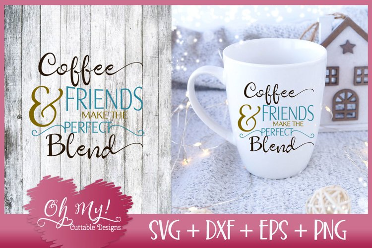 Coffee And Friends Make The Perfect Blend - SVG DXF EPS PNG