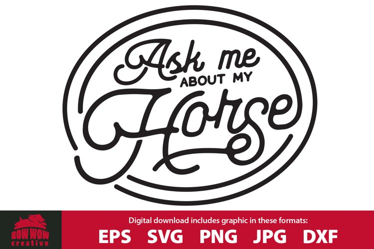 Ask Me About My Horse - Funny Horse Quote SVG Cutting File