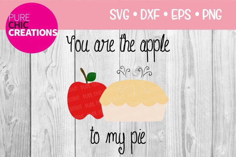 You Are The Apple To My Pie|Fall Quote SVG|SVG DXF PNG EPS example image 1