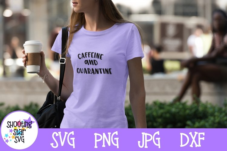 Caffeine and Quarantine SVG - Mom SVG - Coffee SVG