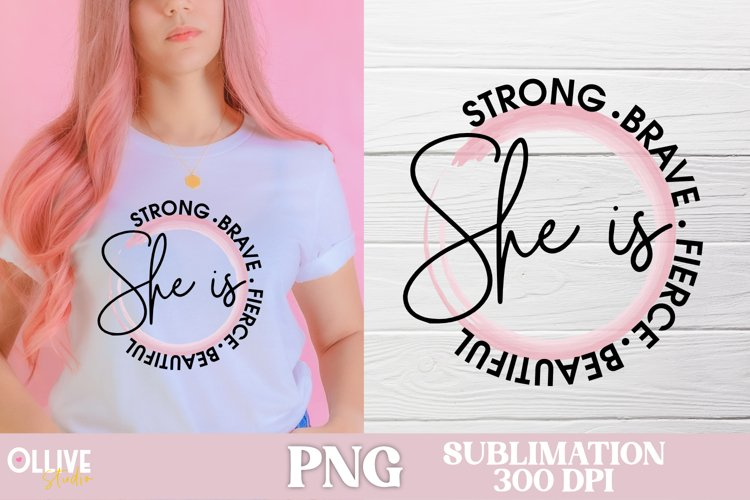 She is Strong, Brave, Fierce   Women Sublimation PNG example image 1