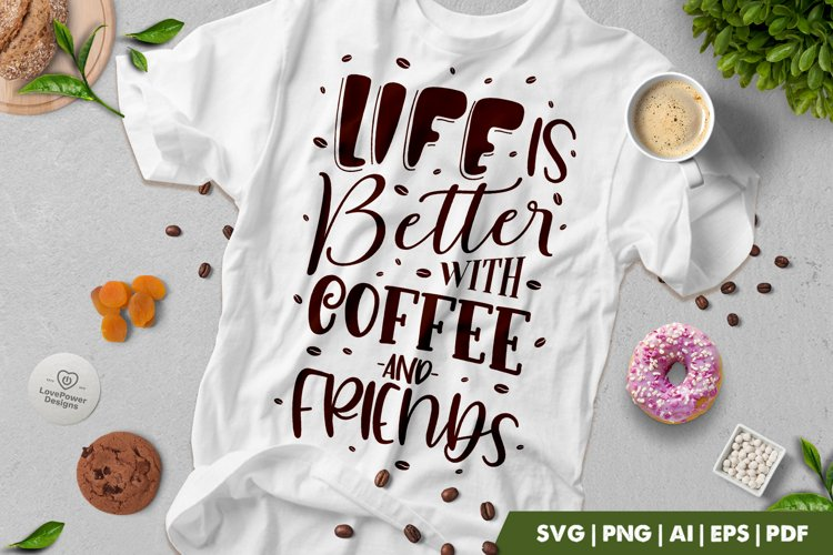 Coffee SVG | Life Is Better With Coffee And Friends SVG example image 1