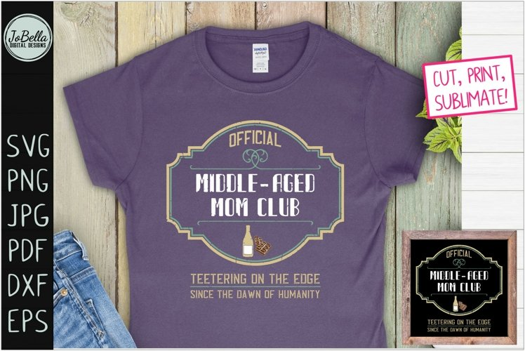 Middle Aged Mom Club SVG, Printable and Sublimation Design