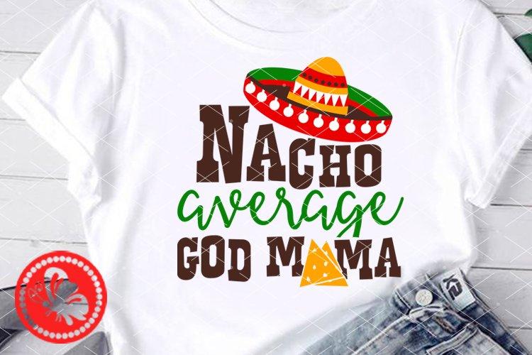 Nacho average God Mom svg Mexican Sombrero Cinco de mayo example image 1