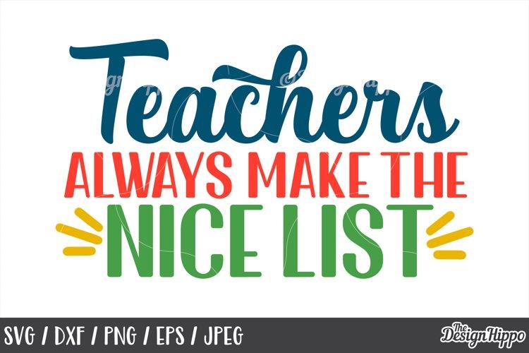 Teacher, Christmas, Teachers Always Make The Nice List, SVG example image 1