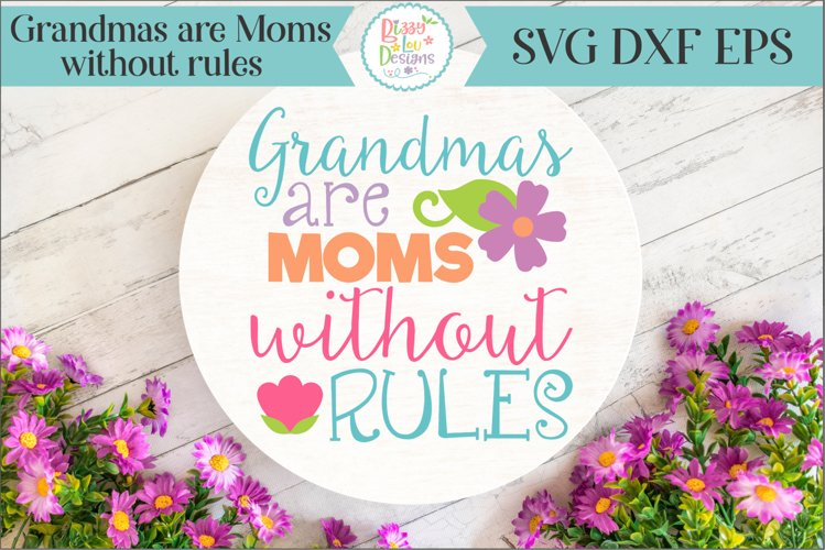 Grandmas are Moms without Rules SVG