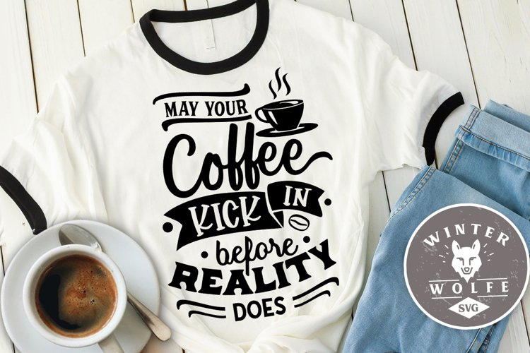 May your coffee kick in before reality does SVG EPS DXF PNG example