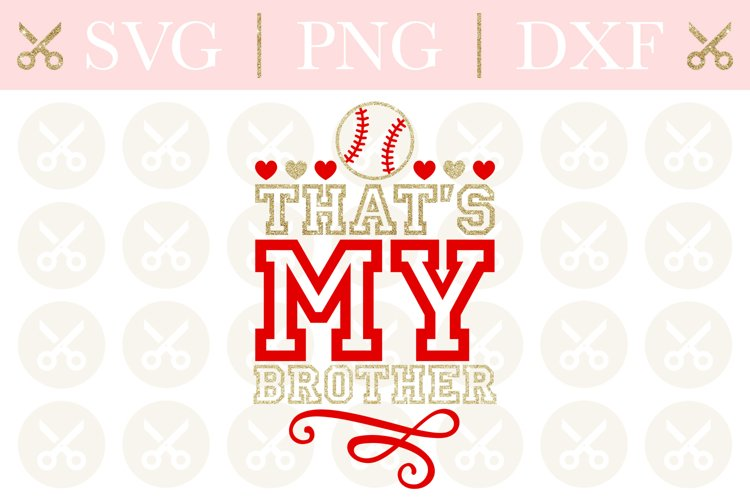 Baseball Svg Thats My Brother Svg Baseball Cutting File