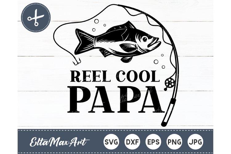 Download Reel Cool Papa Svg Dad Svg Fishing Svg Papa Svg File 594594 Hand Lettered Design Bundles