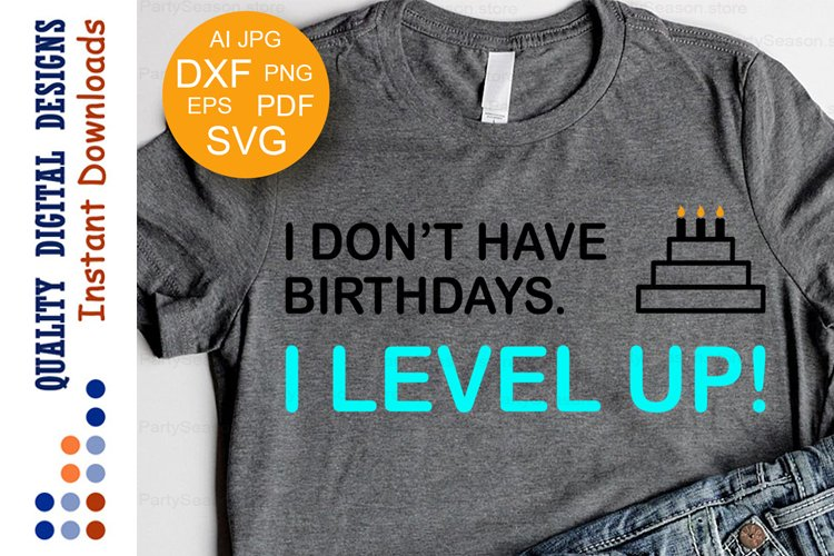 I Dont have Birthdays I level up! Xbox svg Play T-shirt