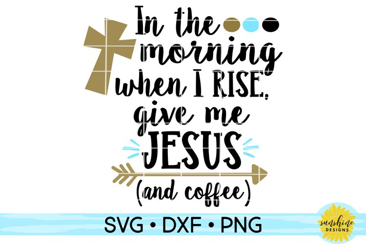 IN THE MORNING WHEN I RISE GIVE ME JESUS AND COFFEE SVG