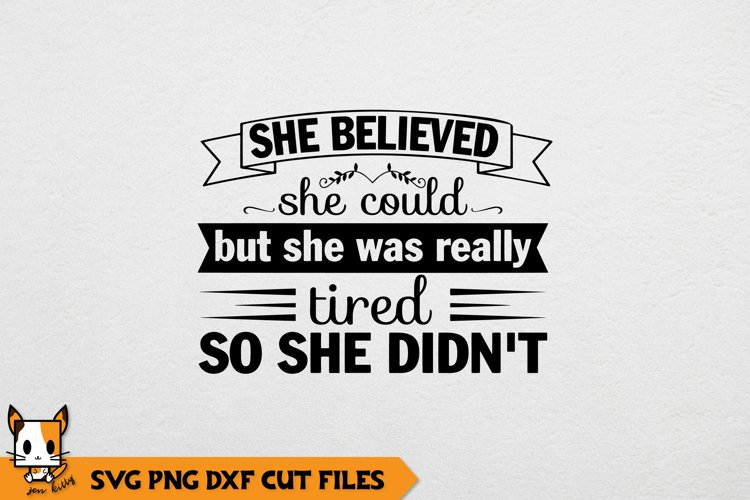 Sarcastic SVG | She Believed She Could But Was Really Tired