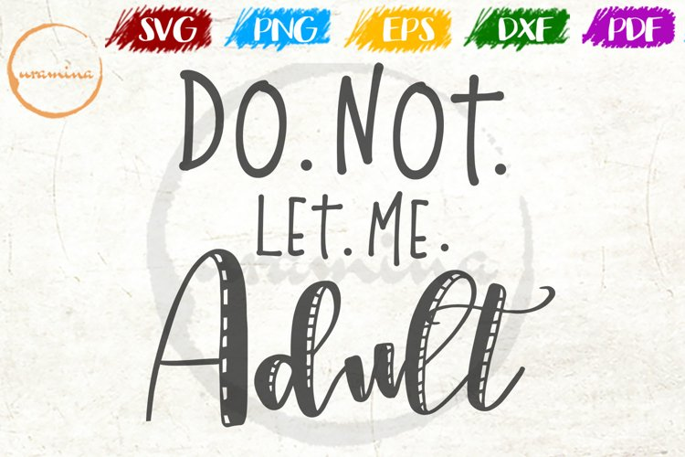 Do Not Let Me Adult Funny Silly Quote Art example