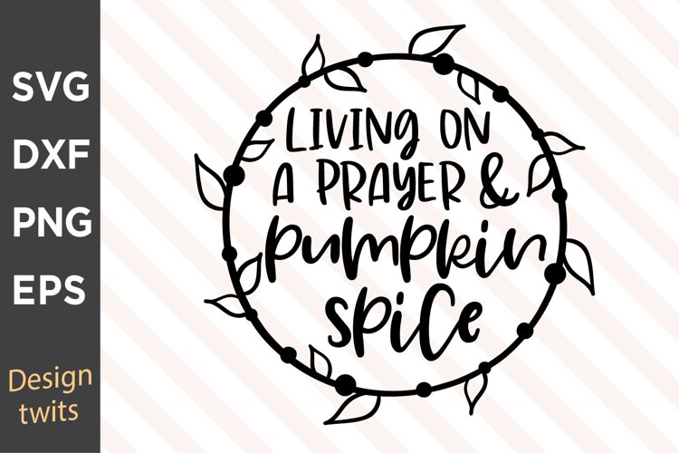 Livin On A Prayer And Pumpkin Spice SVG example image 1