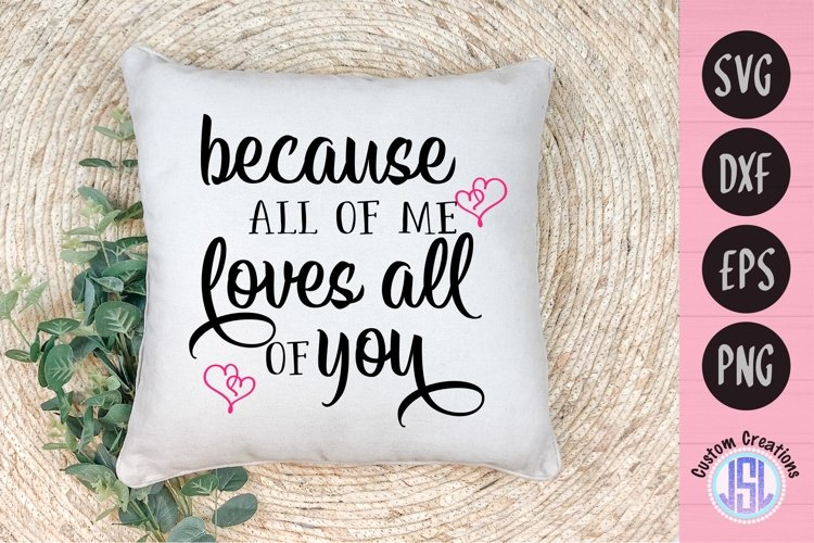 Because All of Me Loves All of You | SVG DXF EPS PNG