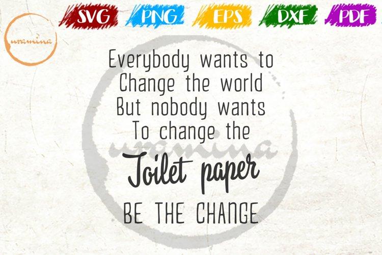 Everybody Wants To Change Bathroom Quote Art example image 1
