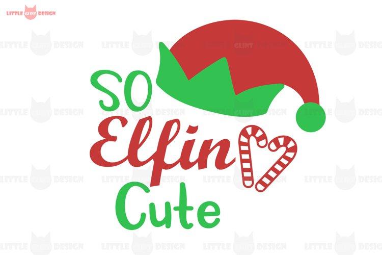 So Elfin Cute SVG, Elf SVG, Christmas Shirt Cut File, Cricut example image 1