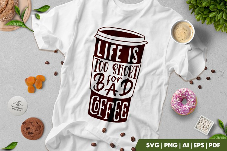 Coffee SVG | Life Is Too Short For Bad Coffee | Coffee Quote example image 1