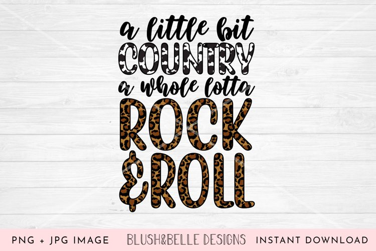 A Little Bit Country A Whole Lotta Rock N Roll - PNG, JPG