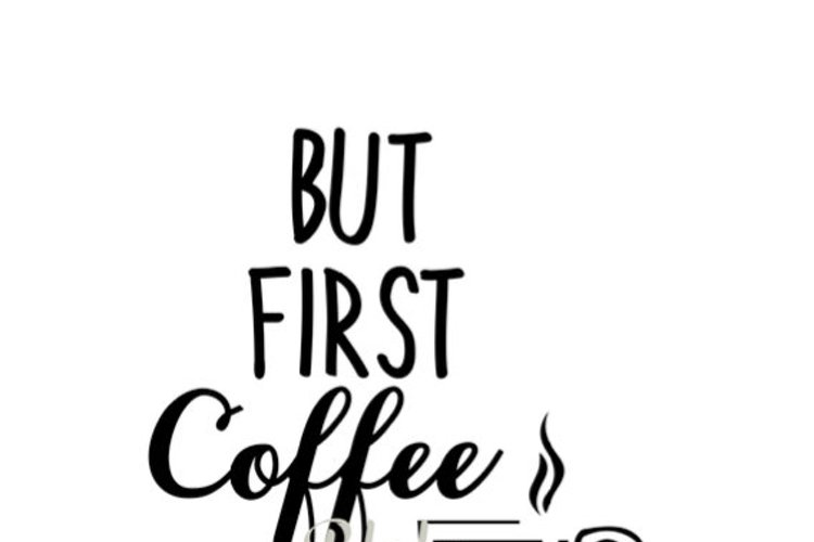 But First Coffee Svg Cut File But First Coffee Svg For Silhouette Cricut Diy Sign Decal T Shirt Coffee Cup Coffee Lover Mom Svg Busy Mom 86818 Svgs Design Bundles