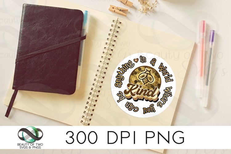 Bee Kind Sticker Design 300 dpi png, If can be anything png example image 1