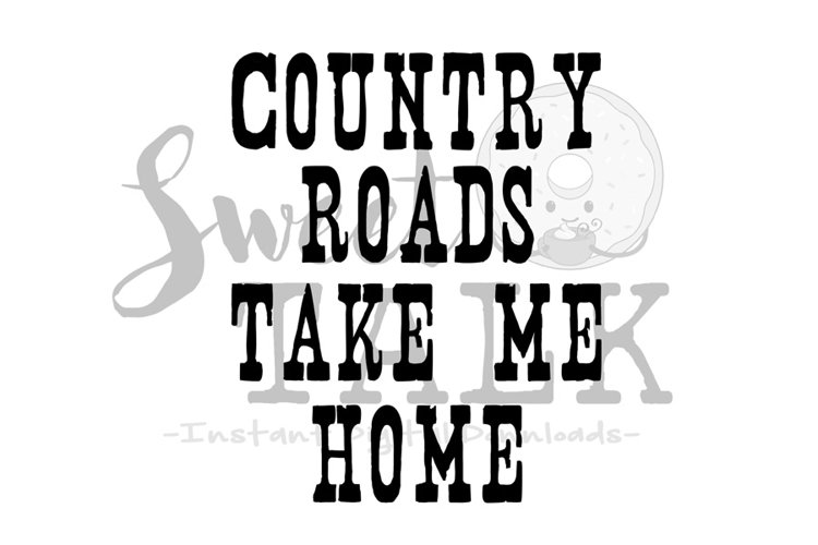 Country roads take me home svg /instant digital download example image 1