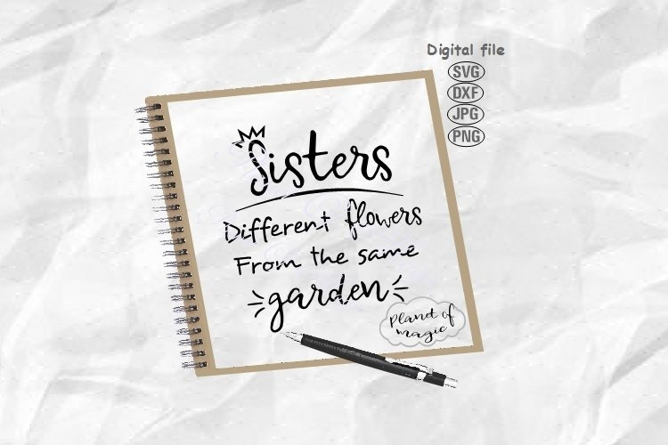 Sisters Svg,Sisters Different Flowers In The Same Garden Svg