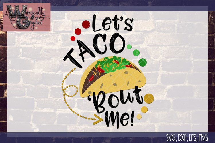 Lets Taco Bout Me SVG, DXF, PNG, EPS Comm & Pers