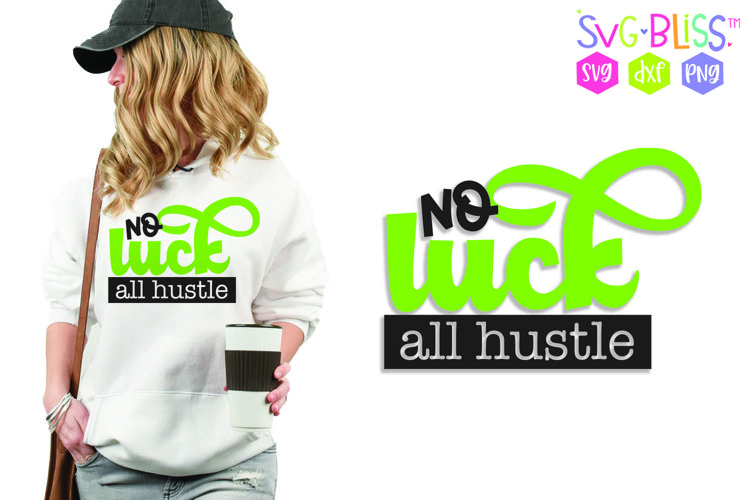 No Luck All Hustle- St. Patricks Day SVG Sublimation Design