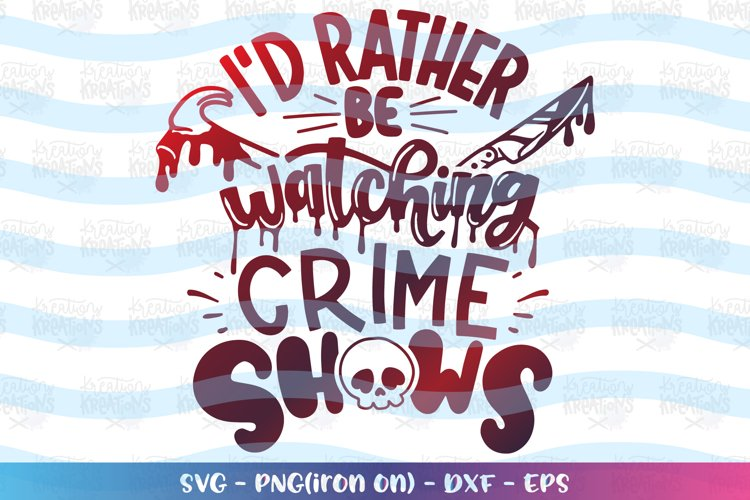 General svg Id rather be watching crime shows svg