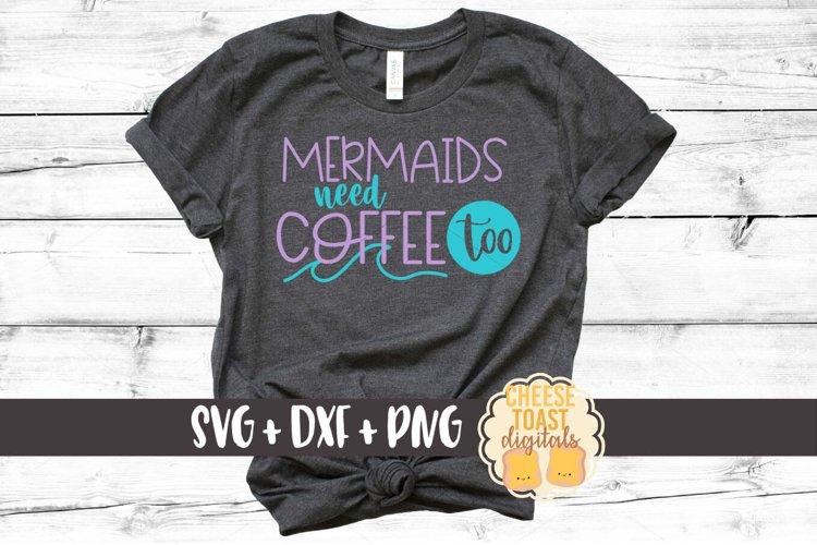 Mermaids Need Coffee Too - Coffee SVG File example image 1