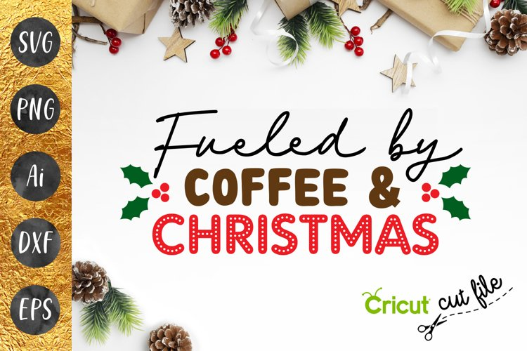 FUNNY SVG - Fueled by Coffee & Christmas - cutting file example image 1