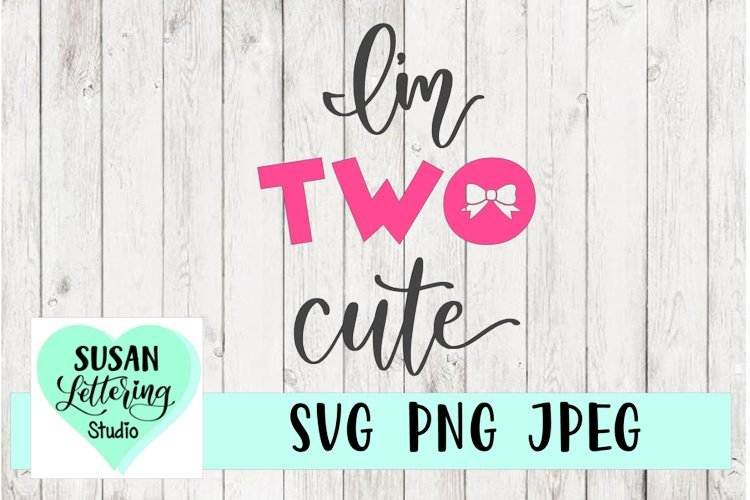 I'm TWO Cute, 2nd Birthday, SVG, PNG, JPEG example image 1