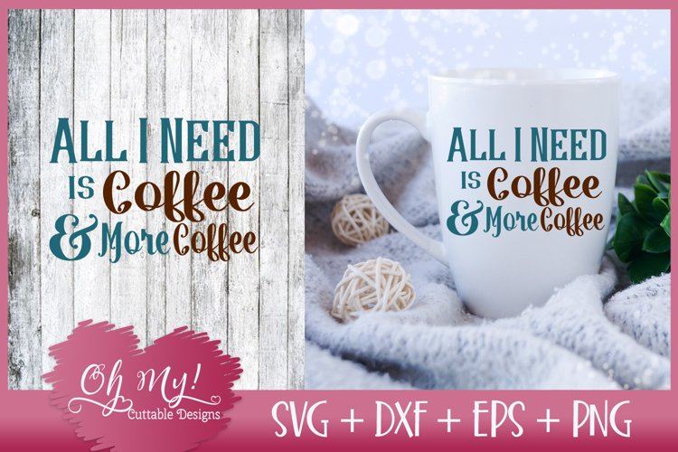 All I Need Is Coffee and More Coffee - SVG DXF EPS PNG