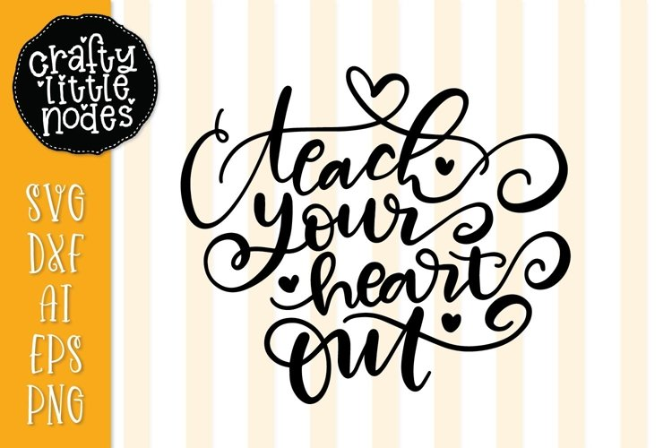 Teach Your Heart Out - Teacher - Hand Lettered SVG Design