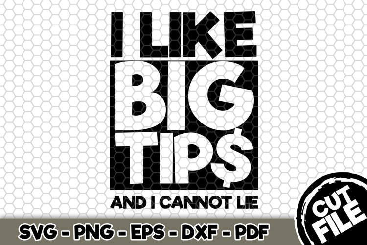 I like big tips and I cannot lie - SVG Cut File n379