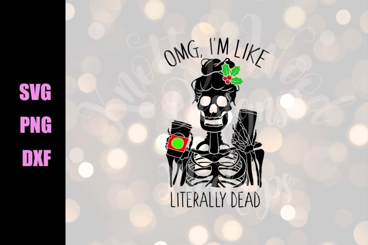 OMG I'm like literally dead Christmas - Downloadable Design example image 1