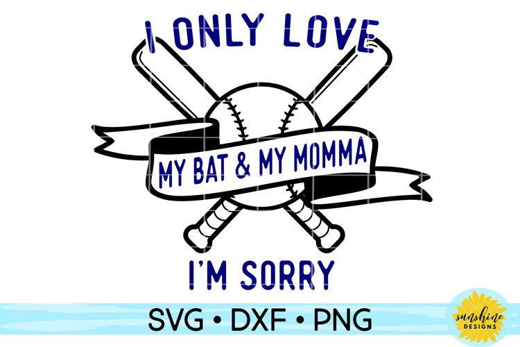 I ONLY LOVE MY BAT AND MY MOMMA, IM SORRY | BASEBALL SVG