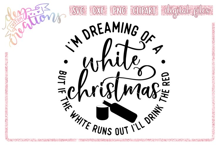 Im Dreaming of a White Christmas - Wine - SVG DXF PNG files