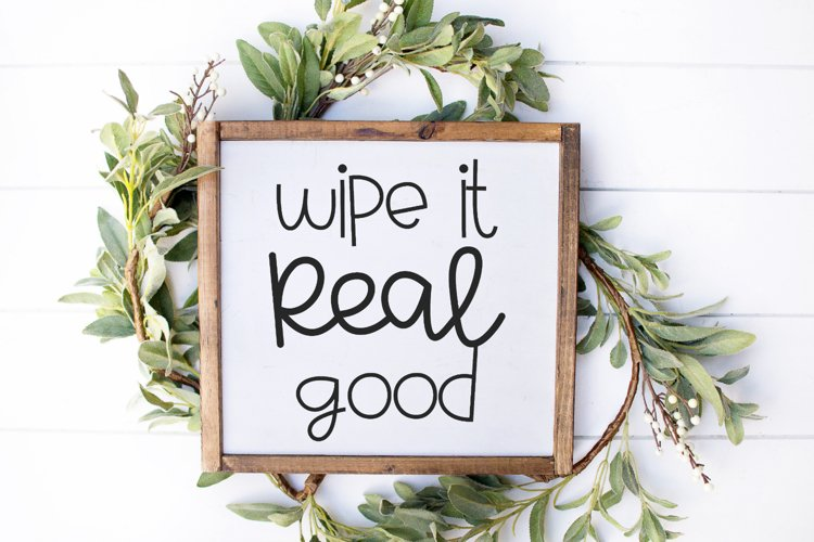 Funny Bathroom Quote - Wipe IT Real Good SVG