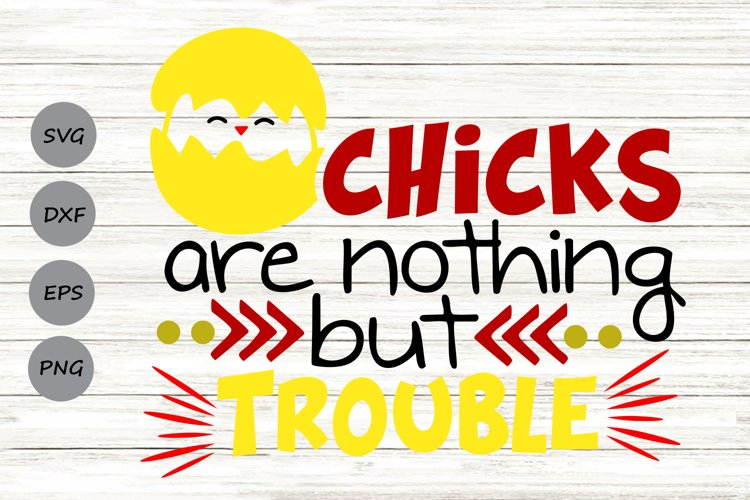 Chicks Are Nothing But Trouble Svg, Easter Svg, Toddler Boy. example image 1