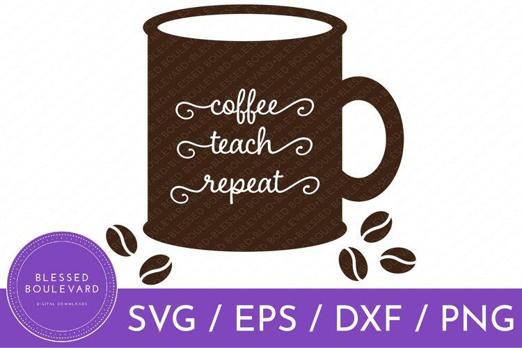 Coffee Teach Repeat SVG | Coffee SVG | Teacher SVG
