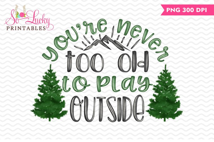 Never too old to play outside printable sublimation design example image 1