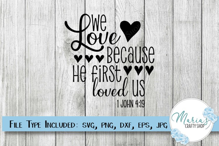 We Love Because he First loved us SVG, 1 John 4 19