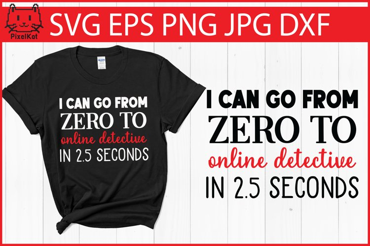 Funny SVG| I can go from zero to online detective in 2.5