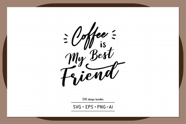 Coffee is my best friend SVG design bundles example image 1